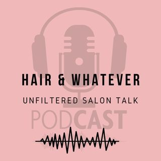Hair and Whatever Podcast