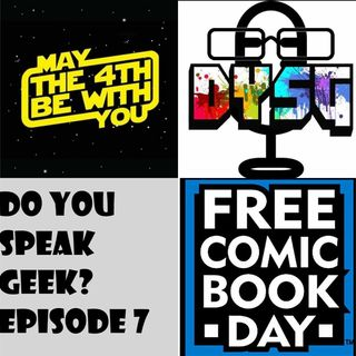 Episode 7 (May The 4th Be With You, Free Comic Book Day and more!)