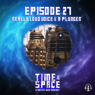 Episode 27 - Really Loud Voice & A Plunger
