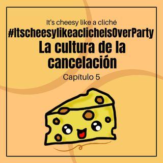 01x05 #ItscheesylikeachlicheIsOverParty: La cultura de la cancelación