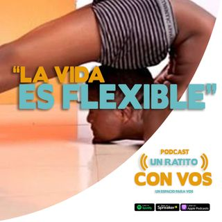 Epi 17 La vida es flexible