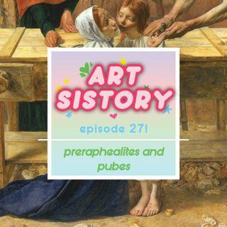 Ep 27: PreRaphealites and Pubes