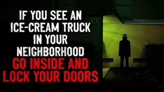 """""""If you see an ice-cream truck in your neighborhood, go inside and lock your doors"""" Creepypasta"""
