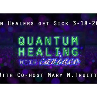 Quantum Healing with Candace - When Healers get Sick. Co-host Mary M. Truitt