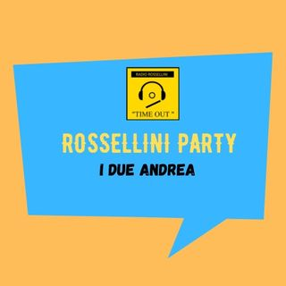 Rossellini Party - I due Andrea