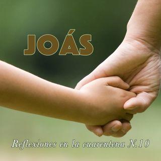 Joás (Reflexiones en la cuarentena N.10)