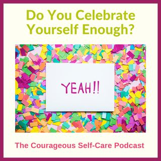 Do You Celebrate Yourself Enough?