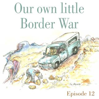 Ep.12 Our own little Border War