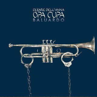 """""""Baluardo"""", Cesare Dell'Anna e Opa Cupa"""