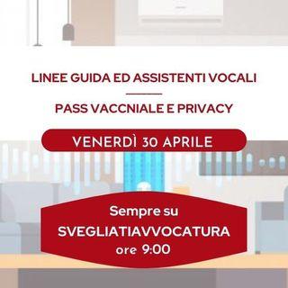 LINEE GUIDA ED ASSISTENTI VOCALI - PASS VACCNIALE E PRIVACY #SvegliatiAvvocatura
