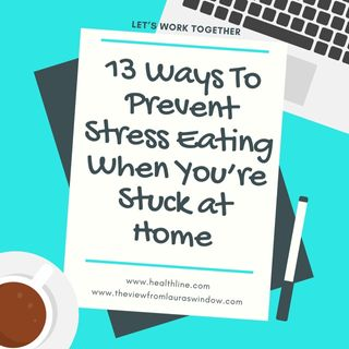 Episode 50: 13 Ways To Prevent Stress Eating When You're Stuck At Home