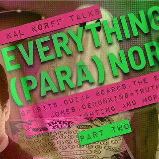 Kal Korff Talks Everything (PARA)normal Part 2: Spirits, Ouija Boards, Alex Jones, Kals UFO Sighting
