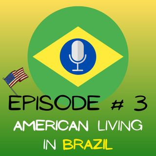EPISODE 3 - AMERICAN LIVING IN BRAZIL