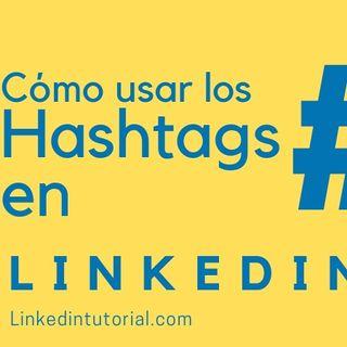 Cómo usar los hashtags en Linkedin de forma efectiva