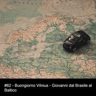#62 - Buongiorno Vilnius - Giovanni dal Brasile dei Paesi Baltici