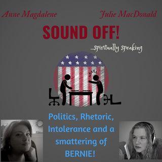 Politics, Rhetoric, Intolerance and a smattering of  BERNIE!