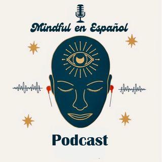 Ep. 11 : La Mindfulness como estilo de vida