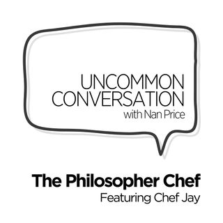 Uncommon Conversation - The Philosopher Chef featuring Chef Jay