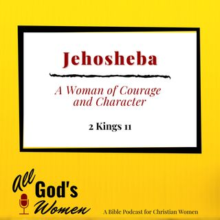Jehosheba - A Woman of Courage and Character