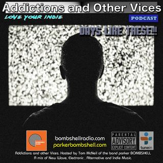 Addictions and Other Vices 338 - Days Like These!!!