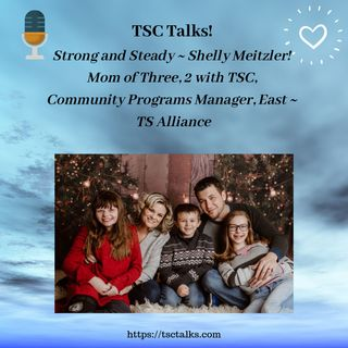 TSC Talks! Strong and Steady ~ Shelly Meitzler! Mom of Three, 2 with TSC, Community Programs Manager, East ~ TS Alliance