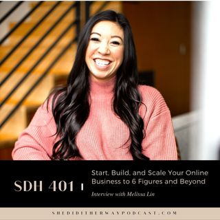 SDH 401: Start, Build, and Scale Your Online Business to 6 Figures and Beyond