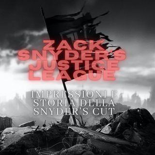 Ep. 04 - ZACK SNYDER JUSTICE LEAGUE - Impressioni e storia della Snyder's Cut