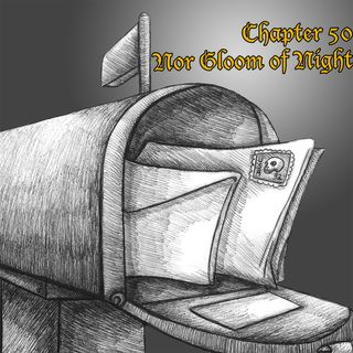 Chapter 50: Nor Gloom of Night