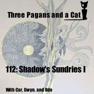 Episode 112: Shadow's Sundries I