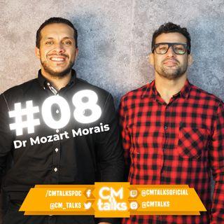 DR MOZART MORAIS - CM Talks #08