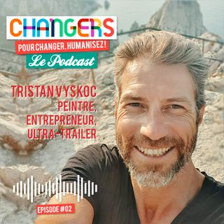 Tristan Vyskoc, artiste peintre, entrepreneur, ultra-trailer, est l'invité de Changers, le Podcast