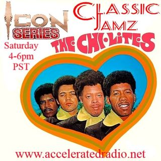 "Classic Jamz *Icon Series: The Chi-Lites"" 5/8/2021"