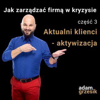 Jak zarządzać firmą w kryzysie - cz.3: Aktualni klienci -  aktywizacja