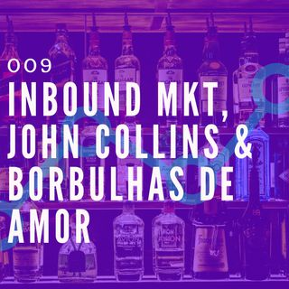 009 - Inbound Marketing, John Collins & Borbulhas de Amor