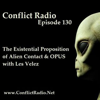Episode 130  The Existential Proposition of Alien Contact & OPUS with Les Velez