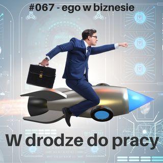 #067 - Czy ego pomaga czy przeszkadza w biznesie?