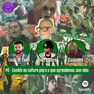 #6 - Zumbis na cultura pop e o que aprendemos com eles