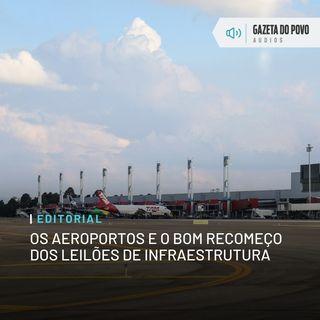 Editorial: Os aeroportos e o bom recomeço dos leilões de infraestrutura
