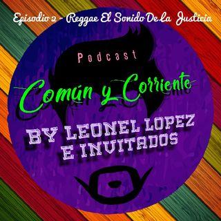 Común y Corriente Episodio 2: Reggae El Sonido De La Justicia