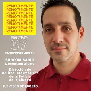 37- Entrevistamos a Maximiliano Méndez, de la Dirección de Delitos Informaticos de la Policía de la ciudad de Buenos Aires.