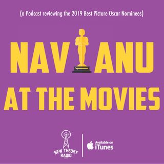 BONUS: Nav and Anu At The Movies (Oscars 2019 Predictions)