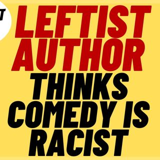 ROBIN DIANGELO Thinks Comedy Is Racist, More Leftist Lunacy