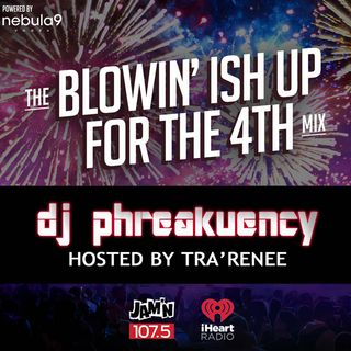 JAM'N 107.5 BLOWIN' ISH UP FOR THE 4TH MIX