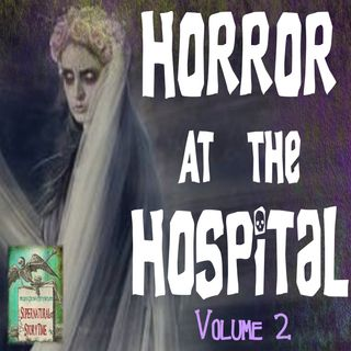 Horror at the Hospital | Volume 2 | Podcast E131