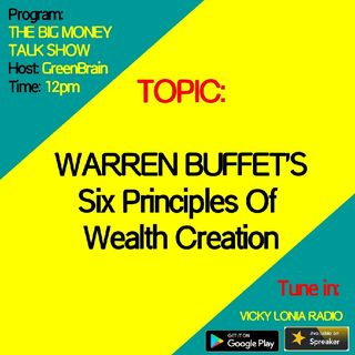 BIG MONEY TALK SHOW: Six Principles of Wealth Creation by Warren Buffet