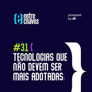 Entre Chaves #31 Tecnologias que não devem ser mais adotadas