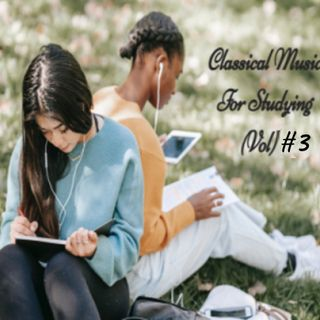 Classical Music For Studying (Vol) #3