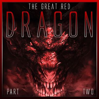 The Great Red Dragon (Part 2)