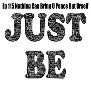 Ep115 Nothing Can Bring U Peace But Urself