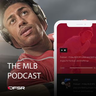 DFSR's Daily Fantasy MLB Podcast for FanDuel and DraftKings